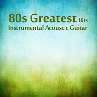 80s Greatest Hits: Instrumental Acoustic Guitar — The O'Neill Brothers Group