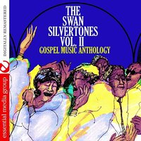 Gospel Music Anthology: The Swan Silvertones Vol. II — The Swan Silvertones