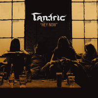 Hey Now — Tantric