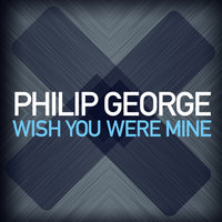 Wish You Were Mine — Philip George