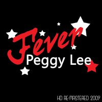 Fever - HD Re-Mastered 2009 — Peggy Lee