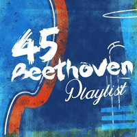 45 Beethoven Playlist — Людвиг ван Бетховен