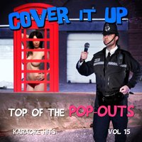 Cover It up, Top of the Pop-Outs - Karaoke Hits, Vol. 15 — Cover It Up