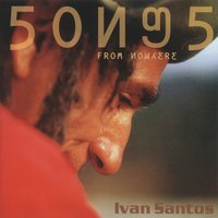 Songs From Nowhere — Ivan Santos