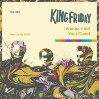 I Wanna Hold Your Gland — King Friday