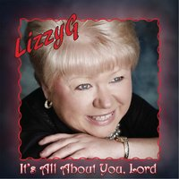 It's All About You, Lord — Lizzy G