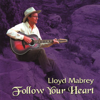 Follow Your Heart — Lloyd Mabrey