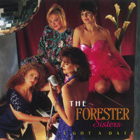 I Got A Date — The Forester Sisters