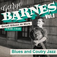 Quiet! Gibson at Work Vol. 1 - 1938/48 - Blues and Country Jazz — George Barnes