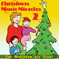 Christmas Music Miracles 2 — The Northern All Stars