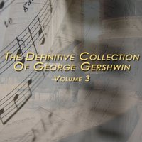 The Definitive Collection Of George Gershwin, Vol. 3 — Джордж Гершвин