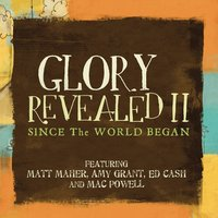 Since The World Began — Matt Maher, Ed Cash, Mac Powell, Amy Grant, Matt Maher, Ed Cash, Mac Powell & Amy Grant