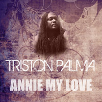 Annie My Love — Triston Palma