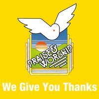 We Give You Thanks — Praise Worship
