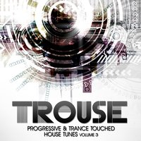 Trouse!, Vol. 3 - Progressive & Trance Touched House Tunes — сборник