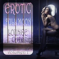 Erotic Full Moon Lounge Cafe, Vol. 1 — сборник