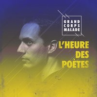 L'heure des poètes — Grand Corps Malade