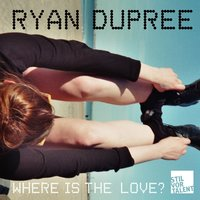 Where is the Love — Ryan dupree