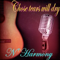 Chose Tears Will Dry — N' Harmony