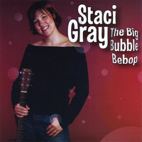 The Big Bubble Be Bop — Staci Gray
