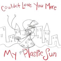 Couldn't Love You More — My Plastic Sun