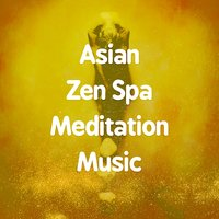Asian Zen Spa Meditation Music — Asian Zen Spa Music Meditation