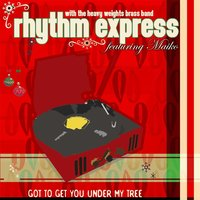 Got to Get You Under My Tree — Rhythm Express & Heavy Weights Brass Band