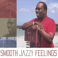 SMOOTH JAZZY FEELINGS — John Arnold