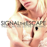 These Scars Are Just The Beginning — Signal The Escape