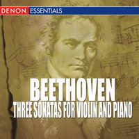 Beethoven - Three Sonatas for Violin and Piano — Denes Zsigmondy [Artist], Anneliese Nissen [Artist], Ludwig van Beethoven [Writer]