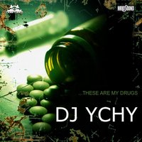 These Are My Drugs — Ychy