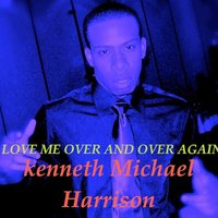 Love Me over and over Again — Kenneth Michael Harrison