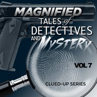 Magnified Tales of Detectives and Mystery - Clued-Up Series, Vol. 7 — сборник