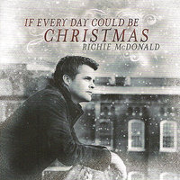 If Everyday Could Be Christmas — Richie McDonald