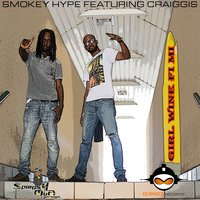 Girl Wine Fi Mi (feat. Craiggis) - Single — Smokey Hype feat. Craiggis