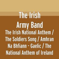 The Irish National Anthem / The Soldiers Song / Amhran Na Bhfiann - Gaelic / The National Anthem of Ireland — The Irish Army Band