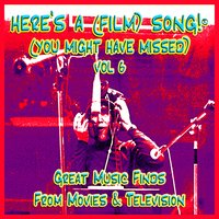 Here's A (Film) Song! ® (You Might Have Missed) Vol. 6 — сборник