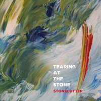 Tearing At the Stone — Stonecutter