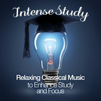 Intense Study: Relaxing Classical Music to Enhance Study and Focus — сборник
