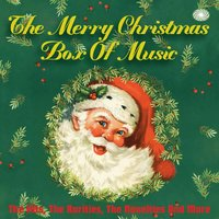 The Merry Christmas Box of Music: The Hits, The Rarities, The Novelties and More — сборник