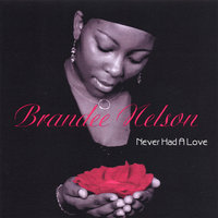 Never Had A Love — Brandee Nelson