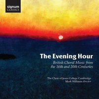 The Evening Hour: British Choral Music from the 16th and 20th Centuries — Mark Williams, Philip Moore, John Tavener, Richard Rodney Bennett, John Taverner, John Blitheman, Густав Холст, Уильям Бёрд, Орландо Гиббонс