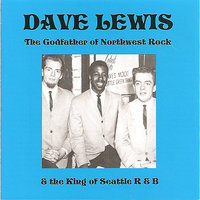 The Godfather Of Northwest Rock & The King Of Seattle R&B — Dave Lewis