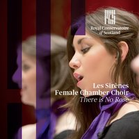 There Is No Rose: Works for Female Chamber Choir — Les Sirènes