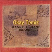 In Finland 1995 — Okay Temiz Magnetic Band