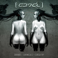 Chemicals + Circuitry — Grendel