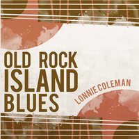 Old Rock Island Blues — Lonnie Coleman