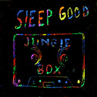 Jungle Box — Sleep Good