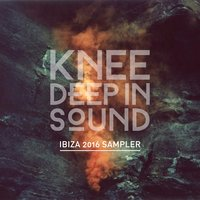 Knee Deep in Sound: Ibiza 2016 Sampler — сборник