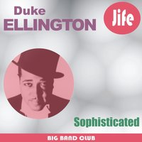 Sophisticated — Duke Ellington and His Orchestra